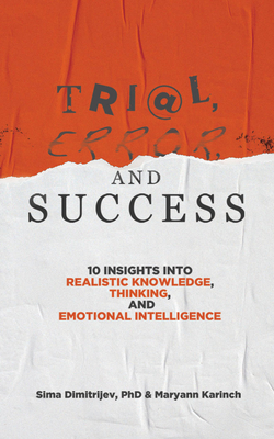 Trial, Error, and Success: 10 Insights Into Realistic Knowledge, Thinking, and Emotional Intelligence Cover Image