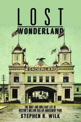 Lost Wonderland: The Brief and Brilliant Life of Boston's Million Dollar Amusement Park Cover Image
