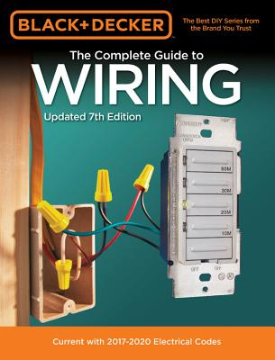 Black & Decker The Complete Guide to Wiring, Updated 7th Edition: Current with 2017-2020 Electrical Codes (Black & Decker Complete Guide) Cover Image