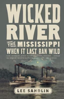 Wicked River: The Mississippi When It Last Ran Wild Cover Image