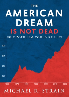The American Dream Is Not Dead: (But Populism Could Kill It) (New Threats to Freedom Series) Cover Image