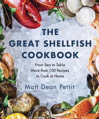 Great Shellfish Cookbook: From Sea to Table: More Than 100 Recipes to Cook at Home