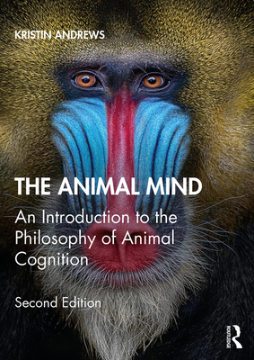 The Animal Mind: An Introduction to the Philosophy of Animal Cognition Cover Image