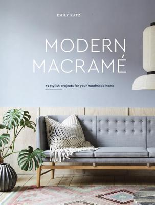 Modern Macrame: 33 Stylish Projects for Your Handmade Home Cover Image