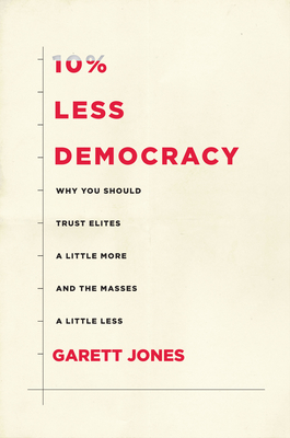 10% Less Democracy: Why You Should Trust Elites a Little More and the Masses a Little Less Cover Image