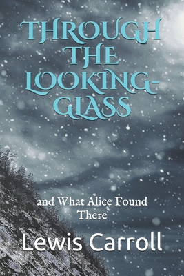 Through the Looking-Glass: and What Alice Found There Cover Image