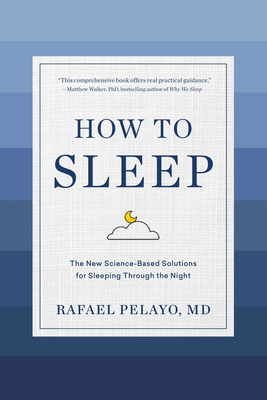 How to Sleep: The New Science-Based Solutions for Sleeping Through the Night Cover Image