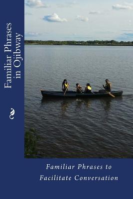 Familiar Phrases in Ojibway: Familiar Phrases to Facilitate Conversation Cover Image