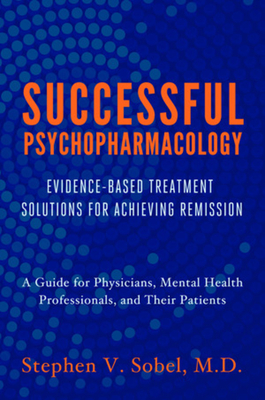 Successful Psychopharmacology: Evidence-Based Treatment Solutions for Achieving Remission Cover Image