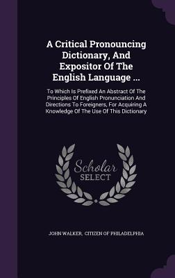 Cover for A Critical Pronouncing Dictionary, and Expositor of the English Language ...