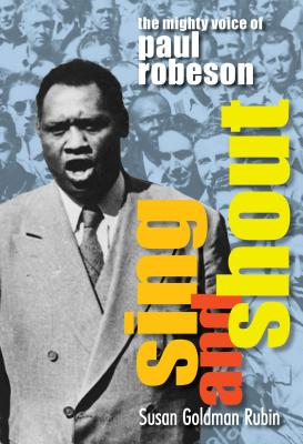 Sing and Shout: The Mighty Voice of Paul Robeson: The Mighty Voice of Paul Robeson Cover Image