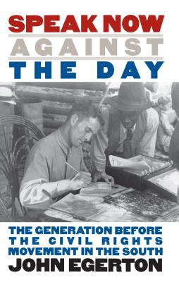 Speak Now Against the Day: The Generation Before the Civil Rights Movement in the South (Chapel Hill Books) Cover Image