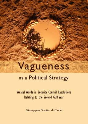 Vagueness as a Political Strategy: Weasel Words in Security Council Resolutions Relating to the Second Gulf War Cover Image