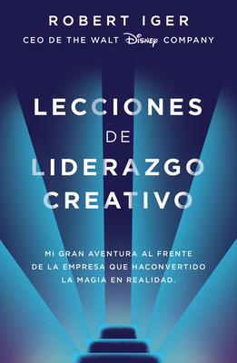 Lecciones de liderazgo creativo: Mi gran aventura al frente de la empresa que ha convertido la magia en realidad / The Ride of a Lifetime Cover Image