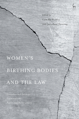 Women's Birthing Bodies and the Law: Unauthorised Intimate Examinations, Power and Vulnerability Cover Image