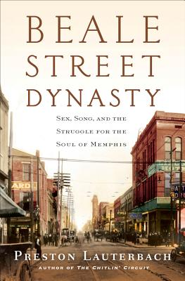 Beale Street Dynasty: Sex, Song, and the Struggle for the Soul of Memphis Cover Image