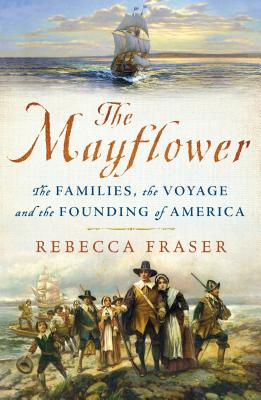 The Mayflower: The Families, the Voyage, and the Founding of America Rebecca Fraser, St. Martin's Griffin, $19.99,