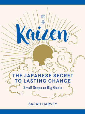 Kaizen: The Japanese Secret to Lasting Change—Small Steps to Big Goals Cover Image