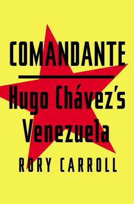 Comandante: Hugo Chavez's Venezuela Cover Image
