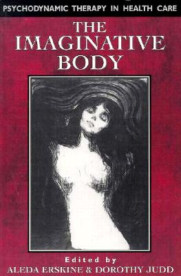 The Imaginative Body: Psychodynamic Therapy in Health Care Cover Image