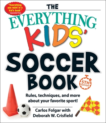 The Everything Kids' Soccer Book, 5th Edition: Rules, Techniques, and More about Your Favorite Sport! (Everything® Kids) Cover Image