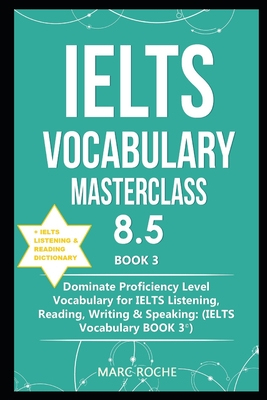 IELTS Vocabulary Masterclass 8.5 (c) BOOK 3 + IELTS Listening & Reading Dictionary: Dominate Proficiency Level Vocabulary for IELTS Listening, Reading Cover Image