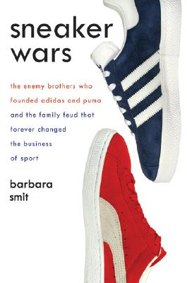 Sneaker Wars: The Enemy Brothers Who Founded Adidas and Puma and the Family Feud That Forever Changed the Business of Sport Cover Image