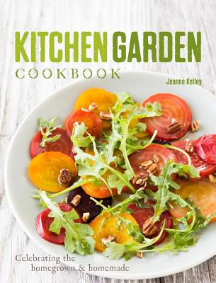 Kitchen Garden Cookbook: Celebrating the homegrown & homemade Cover Image