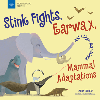 Stink Fights, Earwax, and Other Marvelous Mammal Adaptations (Picture Book Science) Cover Image