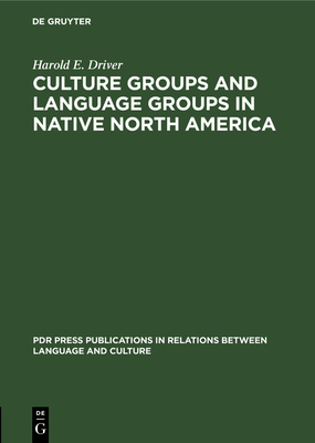 Culture Groups and Language Groups in Native North America (PDR Press Publications in Relations Between Language and Cul #1) Cover Image