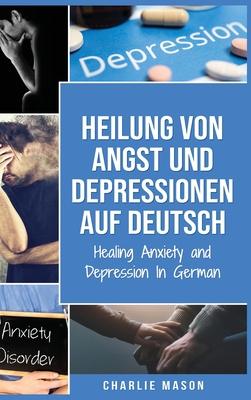 Heilung von Angst und Depressionen Auf Deutsch/ Healing Anxiety and Depression In German: Einfaches Arbeitsbuch für die Linderung von Ängsten. Beruhig Cover Image