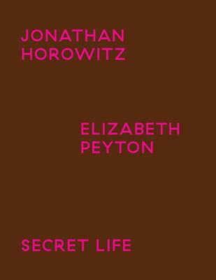 Jonathan Horowitz & Elizabeth Peyton: Secret Life Cover Image