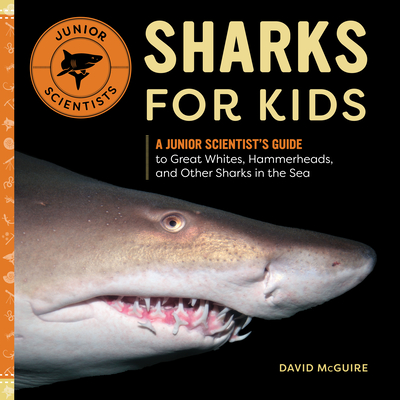 Sharks for Kids: A Junior Scientist's Guide to Great Whites, Hammerheads, and Other Sharks in the Sea (Junior Scientists) Cover Image