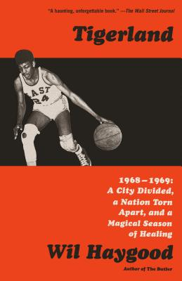 Tigerland: 1968-1969: A City Divided, a Nation Torn Apart, and a Magical Season of Healing Cover Image