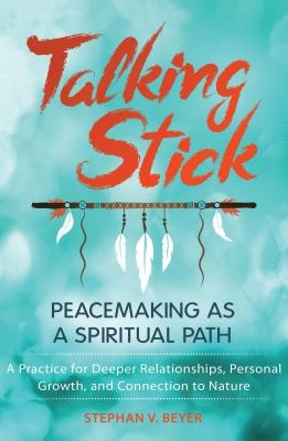 Talking Stick: Peacemaking as a Spiritual Path Cover Image