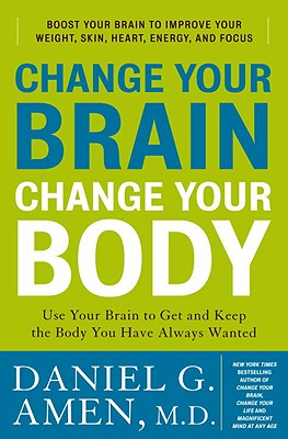 Change Your Brain, Change Your Body: Use Your Brain to Get and Keep the Body You Have Always Wanted Cover Image