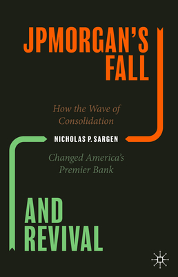 Jpmorgan's Fall and Revival: How the Wave of Consolidation Changed America's Premier Bank Cover Image