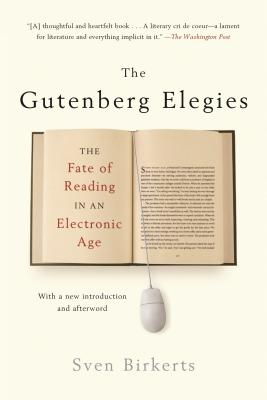 The Gutenberg Elegies: The Fate of Reading in an Electronic Age Cover Image