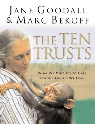 The Ten Trusts: What We Must Do to Care for the Animals We Love Cover Image