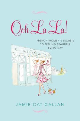 Ooh La La!: French Women's Secrets to Feeling Beautiful Every Day Cover Image