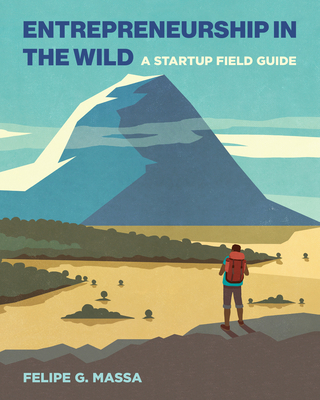 Entrepreneurship in the Wild: A Startup Field Guide Cover Image