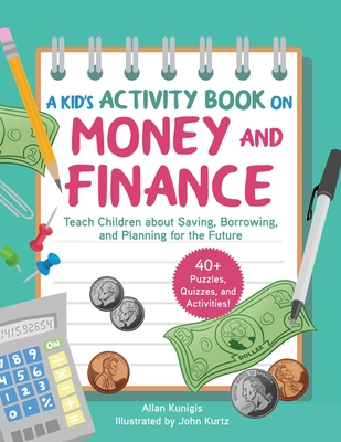 A Kid's Activity Book on Money and Finance: Teach Children about Saving, Borrowing, and Planning for the Future—40+ Quizzes, Puzzles, and Activities Cover Image