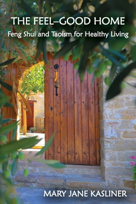 The Feel-Good Home, Feng Shui and Taoism for Healthy Living Cover Image