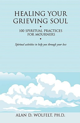 Healing Your Grieving Soul: 100 Spiritual Practices for Mourners (Healing Your Grieving Heart series) Cover Image