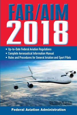 FAR/AIM 2018: Up-to-Date FAA Regulations / Aeronautical Information Manual (FAR/AIM Federal Aviation Regulations) Cover Image