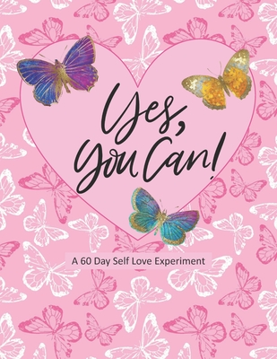 Yes You Can!: A 60 Day Self Love Experiment Cover Image