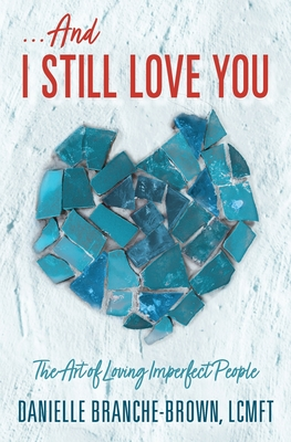 ...And I Still Love You: The Art of Loving Imperfect People Cover Image