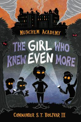 Munchem Academy: The Girl Who Knew Even More by Commander S. T. Bolviar III