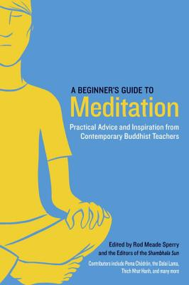 A Beginner's Guide to Meditation: Practical Advice and Inspiration from Contemporary Buddhist Teachers Cover Image