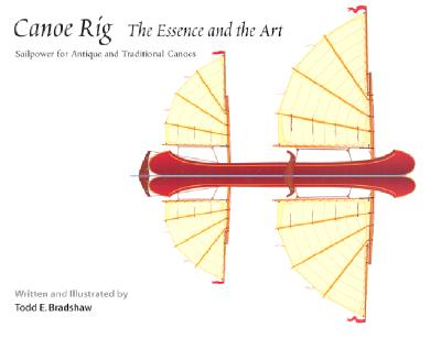 Canoe Rig: The Essence and the Art: Sailpower for Antique and Traditional Canoes Cover Image